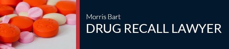 Morris Bart Drug Recall Lawyer