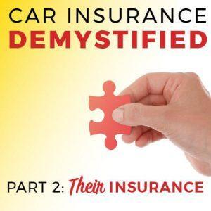 Car Insurance Demystified, Part 2: Their Insurance